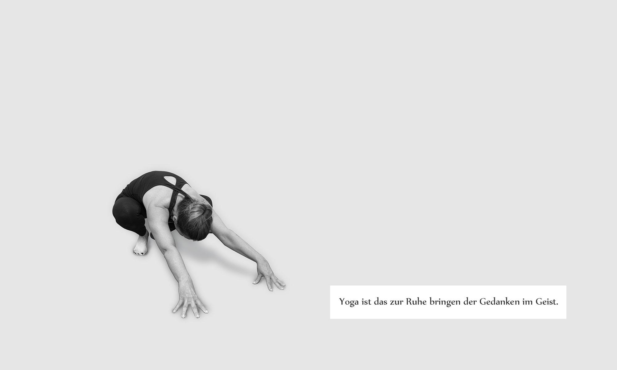 Yoga ist das zur Ruhe bringen der Gedanken im Geist